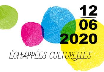 Echappée culturelle – 12 juin 2020